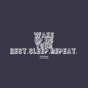 Quotes Picture: wake up,do your best,sleep,repeat