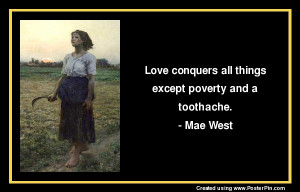 Love conquers all things except poverty and a toothache .
