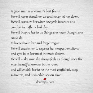 good man is a woman's best friend. He will never stand her up and ...