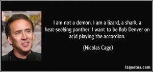 am not a demon. I am a lizard, a shark, a heat-seeking panther. I ...