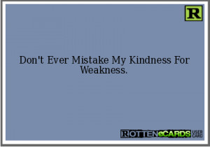 Don't Ever Mistake My Kindness For Weakness - Mistake Quote