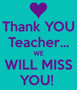 Thank YOU Teacher... WE WILL MISS YOU!