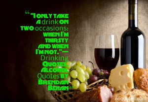 """... when I'm not.""""— Drinking Quotes, Alcohol Quotes by Brendan Behan"""