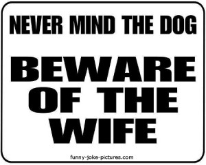 funny beware of the wife sign never mind the dog beware of the wife