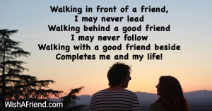 in front of a friend i may never lead walking behind a good friend ...