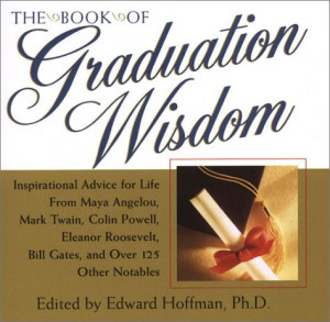The Book of Graduation Wisdom: Advice for Life From Maya Angelou, Mark ...