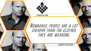 Jason Statham QUOTES Nowadays, people are a lot cheaper than the ...