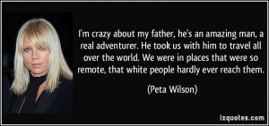 crazy about my father, he's an amazing man, a real adventurer. He ...