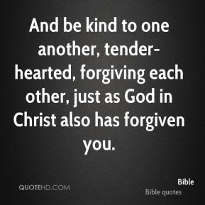 And be kind to one another, tender-hearted, forgiving each other, just ...