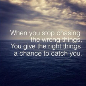 Stop chasing the wrong things... yup
