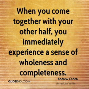 ... Experience A Sense Of Wholeness And Completeness. - Andrew Cohen