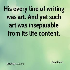Ben Shahn - His every line of writing was art. And yet such art was ...