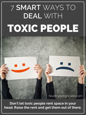 Smart Ways To Deal With Toxic People | healthylivinghowto.com