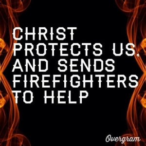 Christ protects us and sends firefighters to help