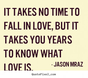 quotes about love - It takes no time to fall in love, but it takes ...