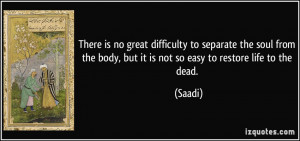 There is no great difficulty to separate the soul from the body, but ...