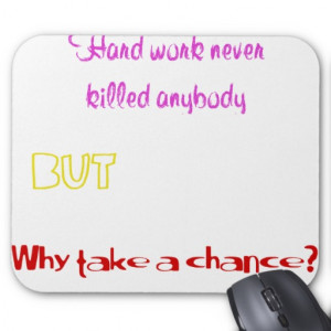 funny_quotes_hard_work_never_killed_anybody_mousepad ...