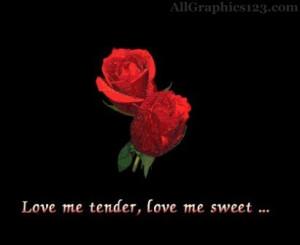 Love Me Tender Quotes Love me tender, love me sweet