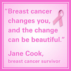 """breast cancer quotes """"Breast cancer changes you, and the change can ..."""