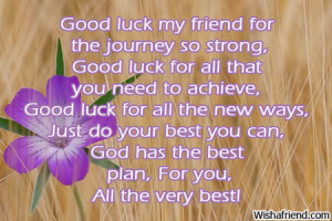 good luck my friend for the journey so strong good luck for all that ...