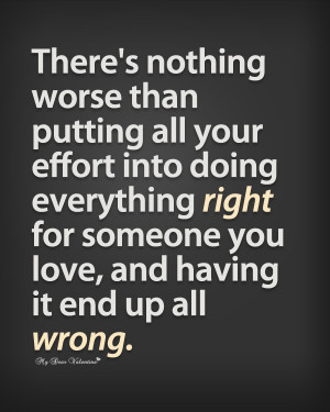 Sad Love Quotes - There is nothing worse than putting all your effort