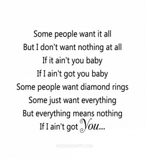 Some people want it all But I don't want nothing at all If it ain ...