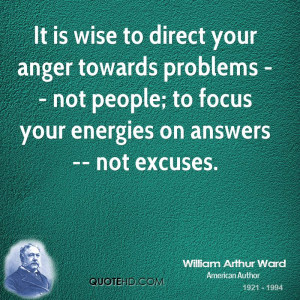 It is wise to direct your anger towards problems -- not people; to ...