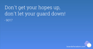 Don't get your hopes up, don't let your guard down!