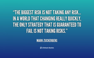 The biggest risk is not taking any risk... In a world that changing ...