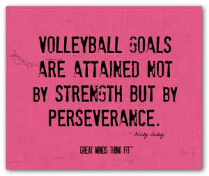 Source: http://www.greatmindsthinkfit.com/volleyball-quotes.html Like