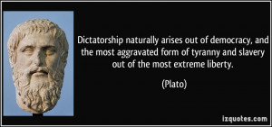 Dictatorship naturally arises out of democracy, and the most ...