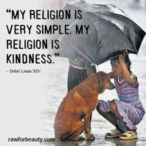 Very simple religion...my religion is kindness