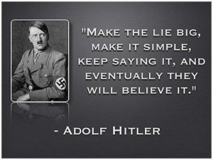 Make the lie big, make it simple, keep saying it, and eventually they ...