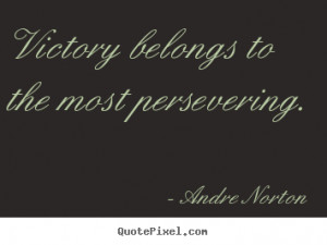 Victory Belongs To The Most Persevering -Victory Quote