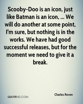 Charles Roven - Scooby-Doo is an icon, just like Batman is an icon ...