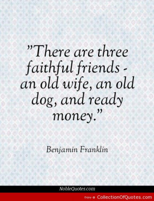 ... an-old-dog-and-ready-money.-Benjamin-Franklin-Best-Quotes-Sayings.jpg