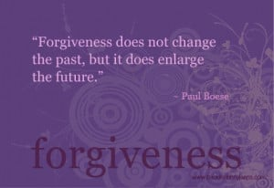 Forgiveness by Paul Boese - This was quoted on