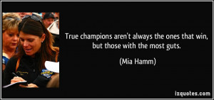 True champions aren't always the ones that win, but those with the ...