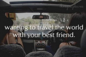 Wanting-to-travel-the-world-with-your-best-friend