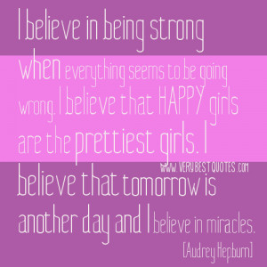 believe in being strong quotes, Audrey Hepburn quotes