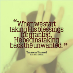 Quotes Picture: when we start taking his blessings for granted, he ...