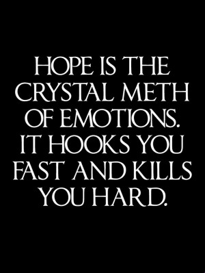 crystal meth of emotions it hooks you fast and kills you hard # quotes ...