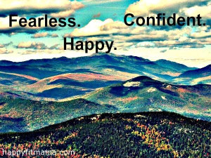 Fearless, happy, confident - happyfitmama.com