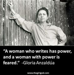 ... and a woman with power is feared gloria anzaldúa more gloria anzaldua