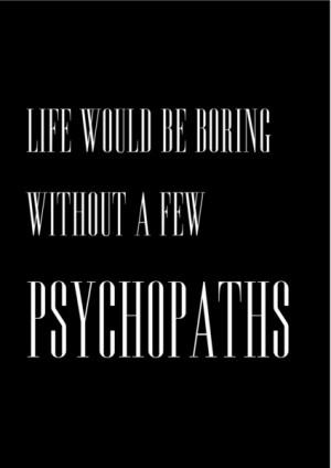 psychopaths #life #boring #quotes #motivational #motivationalquotes