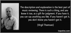 ... haven't got it, you don't know you haven't got it. - Virgil Thomson