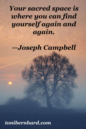 Your sacred space is where you can find yourself again and agan ...