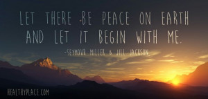 Positive quote: Let there be peace on earth and let it begin with me ...