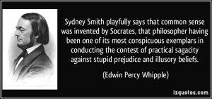 Sydney Smith playfully says that common sense was invented by Socrates ...