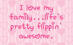 love my family...life's pretty flippin' awesome.